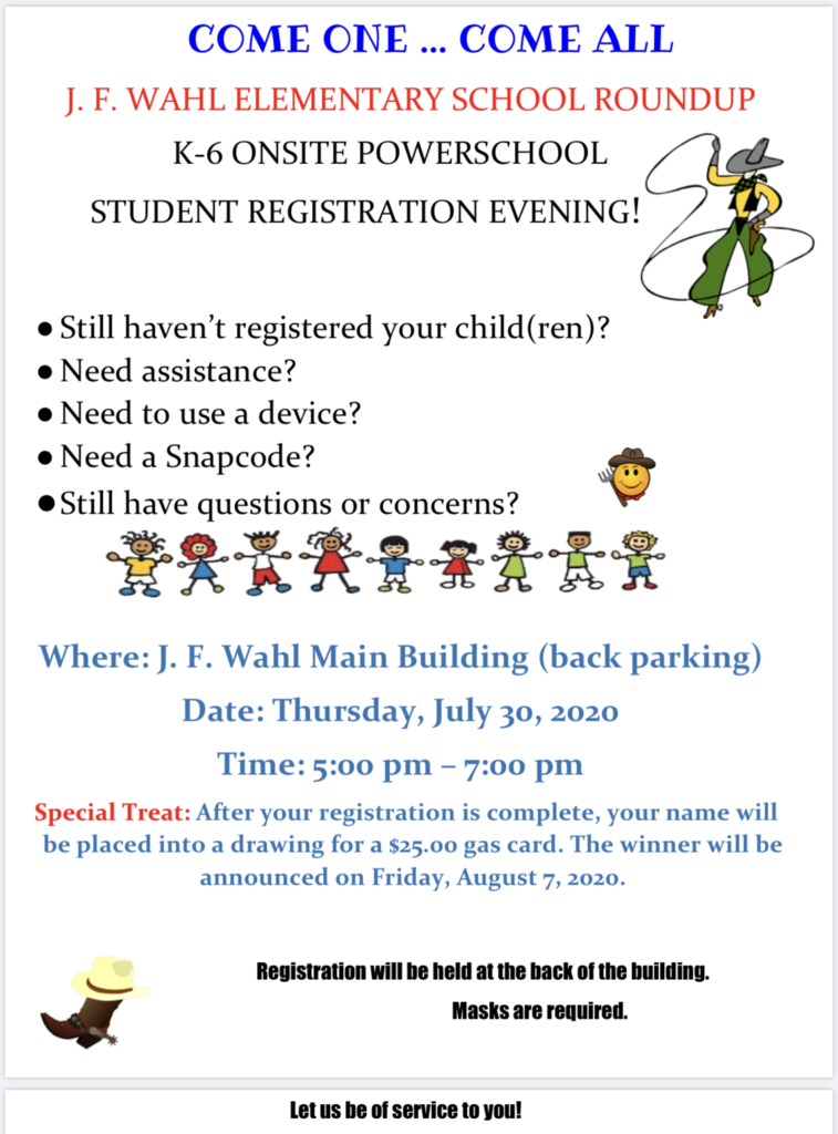 J. F. Wahl Elementary School will be offering assistance with student registration on Thursday, July 30, 2020 from 5:00-7:00 P.M. Principals, teachers, counselors, assistants, and the parent facilitator will be present to answer any questions or concerns.